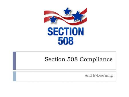 Section 508 Compliance And E-Learning. Accessibility  Accessible website and course design benefits a wide range of audiences. First and foremost, web.