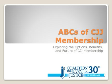 ABCs of CJJ Membership Exploring the Options, Benefits, and Future of CJJ Membership.