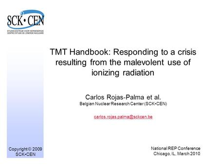 TMT Handbook: Responding to a crisis resulting from the malevolent use of ionizing radiation Carlos Rojas-Palma et al. Belgian Nuclear Research Center.