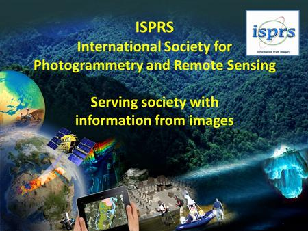 ISPRS International Society for Photogrammetry and Remote Sensing Serving society with information from images.