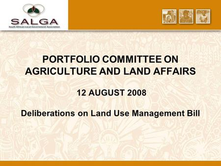 PORTFOLIO COMMITTEE ON AGRICULTURE AND LAND AFFAIRS 12 AUGUST 2008 Deliberations on Land Use Management Bill.