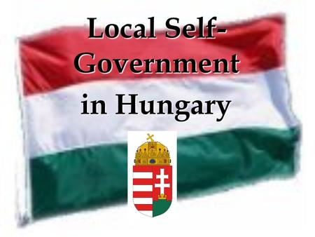 Local Self- Government in Hungary. Republic of Hungary Capital-city: Capital-city: Budapest Government: Government: parliamentary republic Neighbouring.