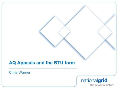 AQ Appeals and the BTU form Chris Warner. 2 AQ Appeals and the BTU form  Presentation reflects NGD's view of UNC regime as drafted and is intended to.
