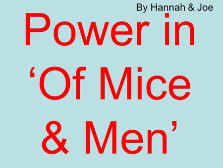 "Power in 'Of Mice & Men' By Hannah & Joe. Slim Slim, with his God-like eyes whose ""ear heard more than was said to him"" and whose ""slow speech had overtones."