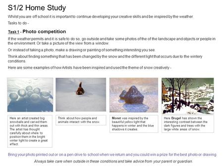 S1/2 Home Study Whilst you are off school it is important to continue developing your creative skills and be inspired by the weather. Tasks to do - Task.
