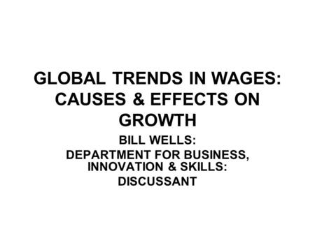 GLOBAL TRENDS IN WAGES: CAUSES & EFFECTS ON GROWTH