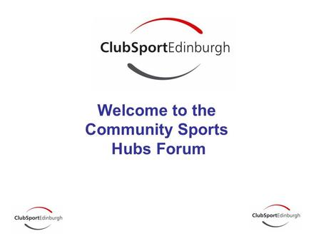 Welcome to the Community Sports Hubs Forum. Stephanie- Anne Harris Head of Sport & Physical Activity City of Edinburgh Council.