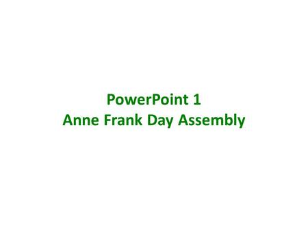 "PowerPoint 1 Anne Frank Day Assembly. ""Although I'm only fourteen, I know quite well what I want, I know who is right and who is wrong. I have my opinions,"