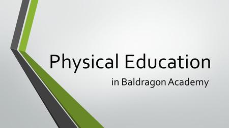 Physical Education in Baldragon Academy. Our Facilities 2 Gyms Swimming Pool Fitness Suite Table Tennis Area Large Playing Fields 3 Tennis Courts.