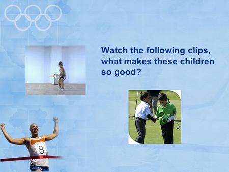 Watch the following clips, what makes these children so good?
