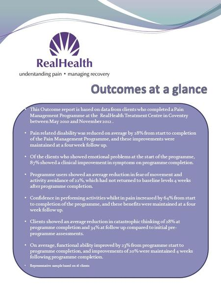 This Outcome report is based on data from clients who completed a Pain Management Programme at the RealHealth Treatment Centre in Coventry between May.