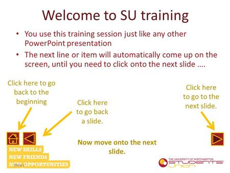 Click here to go back to the beginning Click here to go back a slide. Click here to go to the next slide. Now move onto the next slide. Welcome to SU training.