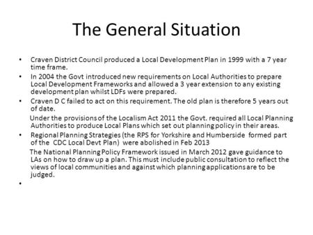 The General Situation Craven District Council produced a Local Development Plan in 1999 with a 7 year time frame. In 2004 the Govt introduced new requirements.