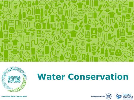 Growth that doesn't cost the earth. www.resourceefficientscotland.com Water Conservation.