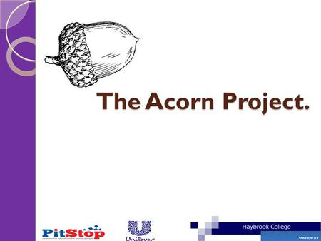 The Acorn Project.. Introduction to The Acorn Project. Having the right skills and qualifications have never been more important which is why The Gateway.