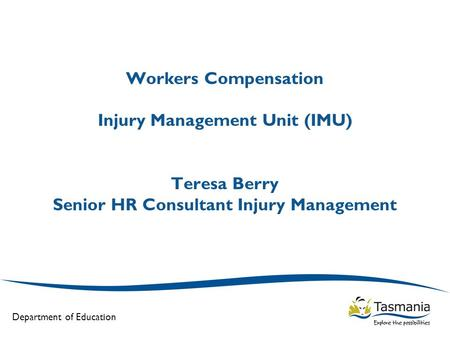 Workers Compensation Injury Management Unit (IMU) Teresa Berry Senior HR Consultant Injury Management.