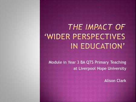Module in Year 3 BA QTS Primary Teaching at Liverpool Hope University Alison Clark.