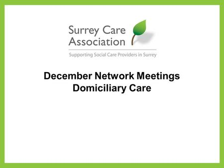 December Network Meetings Domiciliary Care. What can be seen, in many of the more rural southern counties are substantially higher fee rates because.