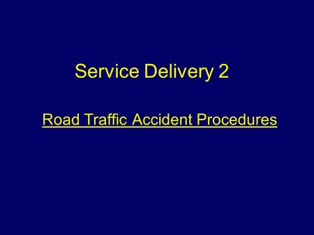 Road Traffic Accident Procedures Service Delivery 2.