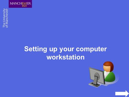 Setting up your computer workstation. Setting up your workstation correctly will reduce most of the causes of pain and discomfort from sitting at a computer.