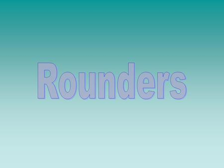 Rounders is a game played between two teams each alternating between batting and fielding. The game originated in England and has been played there since.