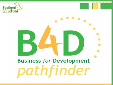 The B4D Pathfinder focuses on 'inclusive business' – championing it as an opportunity to create wealth and contribute to overcoming poverty in the SADC.