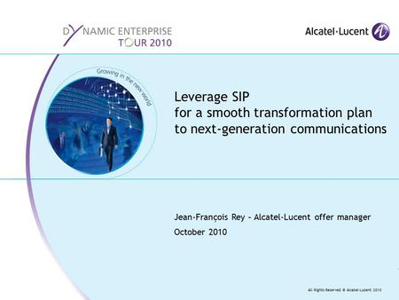 All Rights Reserved © Alcatel-Lucent 2010 Jean-François Rey – Alcatel-Lucent offer manager October 2010 Leverage SIP for a smooth transformation plan to.
