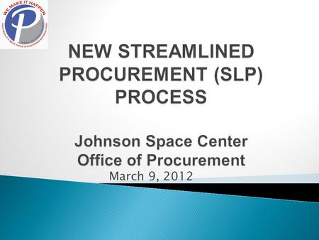 March 9, 2012.  HISTORY ◦ NASA HQ & JSC Lean 6 Sigma Teams  Recommended various ways to streamline process  JSC STREAMLINED TEAM CHARTER ◦ Document.