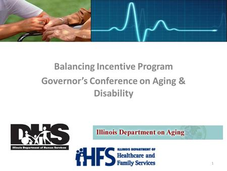 1 Balancing Incentive Program Governor's Conference on Aging & Disability.