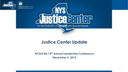 Justice Center Update NYSACRA 12 th Annual Leadership Conference December 4, 2014 1.
