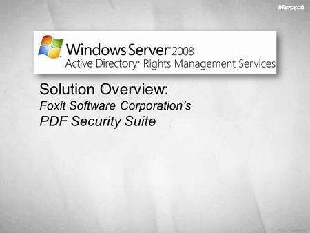 Microsoft Confidential Solution Overview: Foxit Software Corporation's PDF Security Suite.