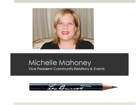 Michelle Mahoney Vice President Community Relations & Events.