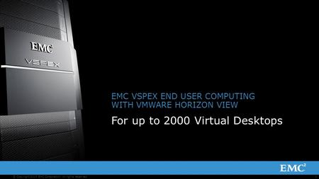 1© Copyright 2013 EMC Corporation. All rights reserved. EMC VSPEX END USER COMPUTING WITH VMWARE HORIZON VIEW For up to 2000 Virtual Desktops.