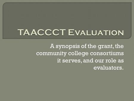 A synopsis of the grant, the community college consortiums it serves, and our role as evaluators.
