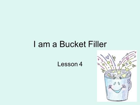 I am a Bucket Filler Lesson 4. What are drops? Drops are personal, positive written messages. They're a simple way to share kind words with others, give.