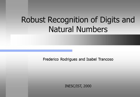 Frederico Rodrigues and Isabel Trancoso INESC/IST, 2000 Robust Recognition of Digits and Natural Numbers.