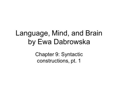 Language, Mind, and Brain by Ewa Dabrowska Chapter 9: Syntactic constructions, pt. 1.