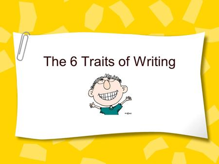 The 6 Traits of Writing. What We Know The Writing Process Brainstorming First Draft – double-spaced Sharing with a peer Editing and Revising Final Draft.