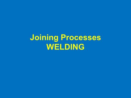 Joining Processes <strong>WELDING</strong>