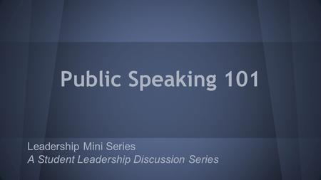 Public Speaking 101 Leadership Mini Series A Student Leadership Discussion Series.
