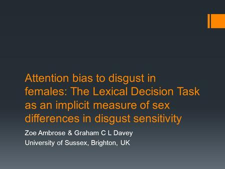 Attention bias to disgust in females: The Lexical Decision Task as an implicit measure of sex differences in disgust sensitivity Zoe Ambrose & Graham C.