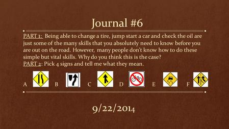 Journal #6 PART 1 : Being able to change a tire, jump start a car and check the oil are just some of the many skills that you absolutely need to know before.