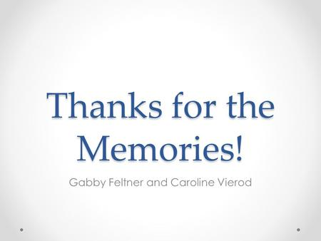 Thanks for the Memories! Gabby Feltner and Caroline Vierod.