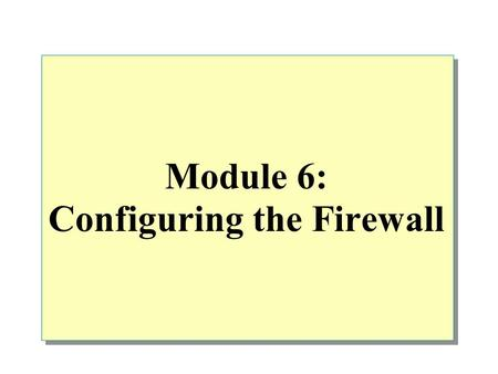 Module 6: Configuring the Firewall. Overview Securing the Server Examining Perimeter Networks Examining Packet Filtering and IP Routing Configuring Packet.