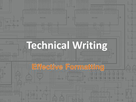 Technical Writing. Effective communication is the goal. Why write it if no one wants to read it? Make life easy on the reader Standard guidelines lead.