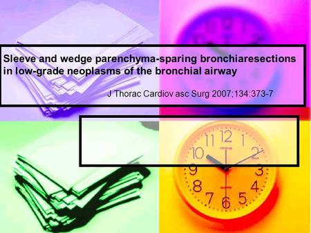 Sleeve and wedge parenchyma-sparing bronchiaresections in low-grade neoplasms of the bronchial airway J Thorac Cardiov asc Surg 2007;134:373-7.