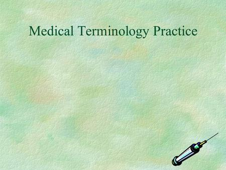 Medical Terminology Practice Let's Get Started!