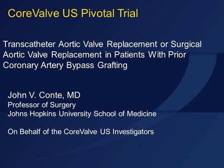 STS 2015 John V. Conte, MD Professor of Surgery Johns Hopkins University School of Medicine On Behalf of the CoreValve US Investigators Transcatheter Aortic.