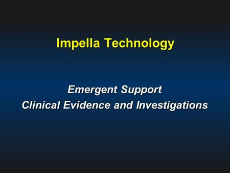 Impella Technology Emergent Support Clinical Evidence and Investigations.
