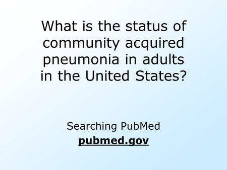What is the status of community acquired pneumonia in adults in the United States? Searching PubMed pubmed.gov.